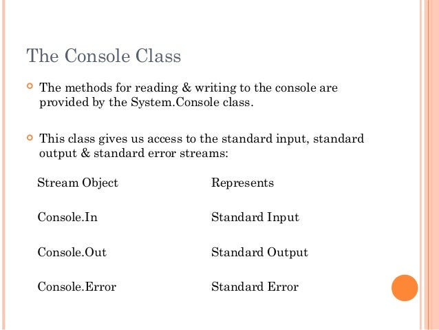 The Console Class The methods for reading & writing to the console areprovided by the System.Console class. This class g...