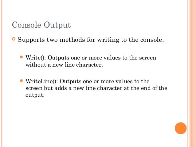 Console Output Supports two methods for writing to the console. Write(): Outputs one or more values to the screenwithout...