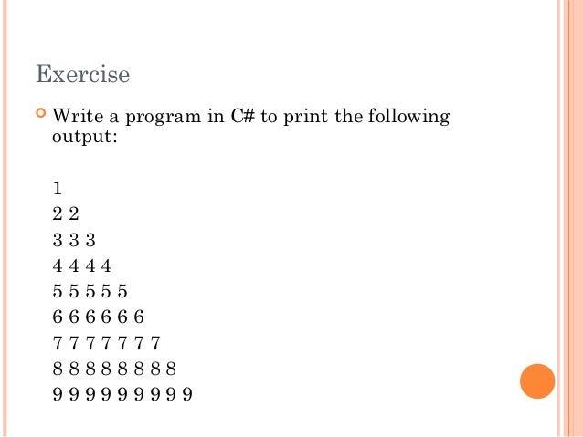 Exercise Write a program in C# to print the followingoutput:12 23 3 34 4 4 45 5 5 5 56 6 6 6 6 67 7 7 7 7 7 78 8 8 8 8 8 ...