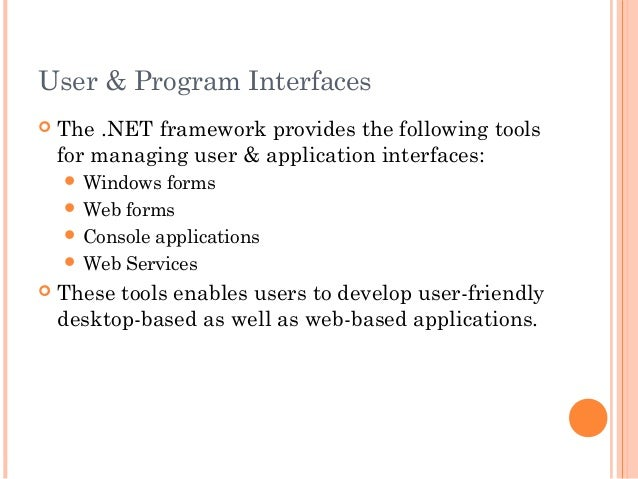 User & Program Interfaces The .NET framework provides the following toolsfor managing user & application interfaces: Win...