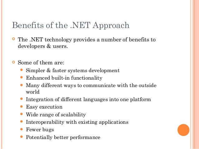 Benefits of the .NET Approach The .NET technology provides a number of benefits todevelopers & users. Some of them are:...