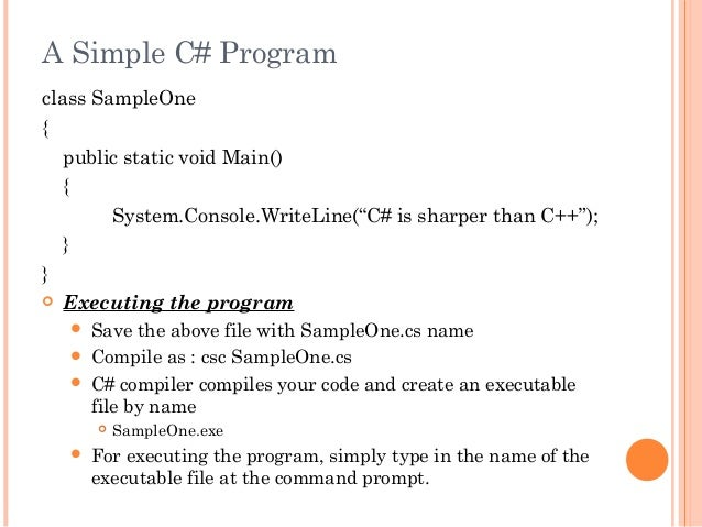 "A Simple C# Programclass SampleOne{public static void Main(){System.Console.WriteLine(""C# is sharper than C++"");}} Execut..."