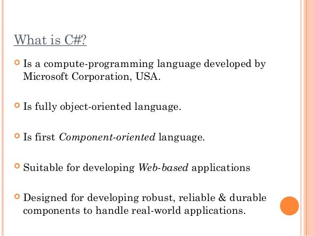 What is C#? Is a compute-programming language developed byMicrosoft Corporation, USA. Is fully object-oriented language....