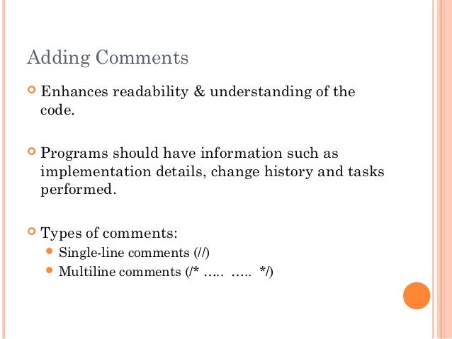 Adding Comments Enhances readability & understanding of thecode. Programs should have information such asimplementation ...