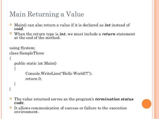 Main Returning a Value Main() can also return a value if it is declared as int instead ofvoid. When the return type is i...