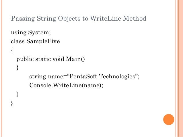 """Passing String Objects to WriteLine Methodusing System;class SampleFive{public static void Main(){string name=""""PentaSoft T..."""