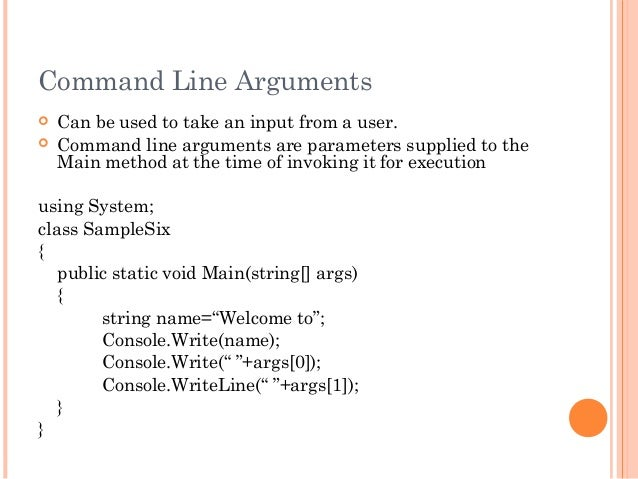 Command Line Arguments Can be used to take an input from a user. Command line arguments are parameters supplied to theMa...