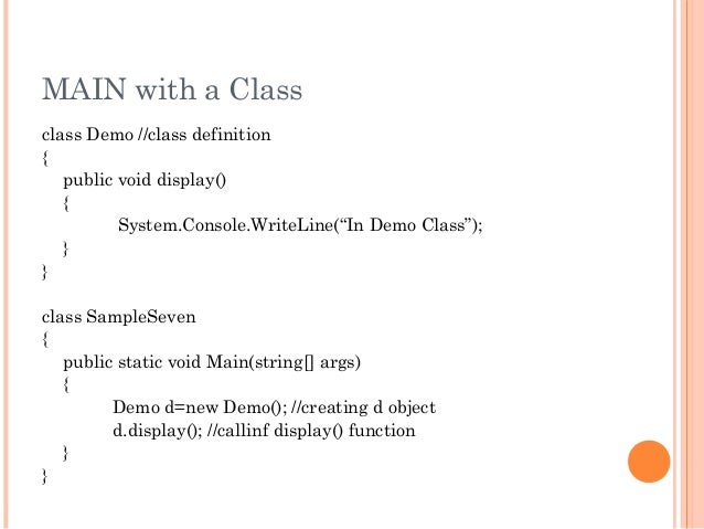 """MAIN with a Classclass Demo //class definition{public void display(){System.Console.WriteLine(""""In Demo Class"""");}}class Sam..."""