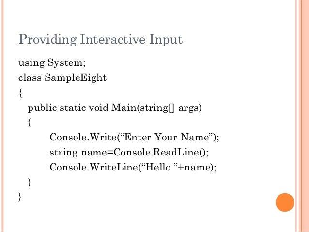 """Providing Interactive Inputusing System;class SampleEight{public static void Main(string[] args){Console.Write(""""Enter Your..."""