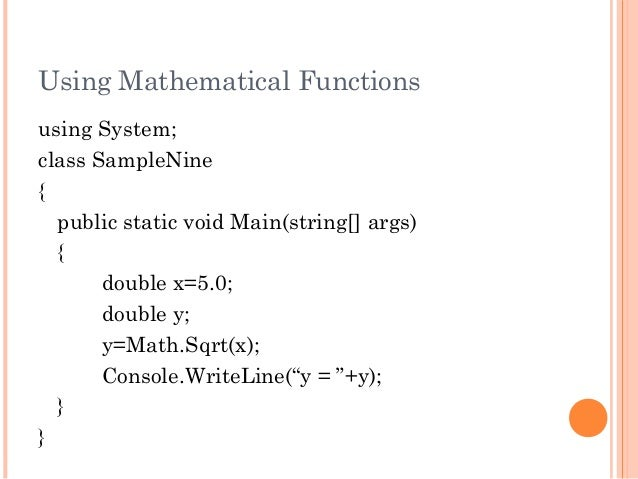Using Mathematical Functionsusing System;class SampleNine{public static void Main(string[] args){double x=5.0;double y;y=M...