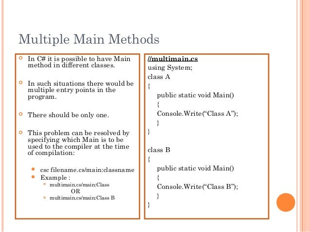 Multiple Main Methods In C# it is possible to have Mainmethod in different classes. In such situations there would bemul...