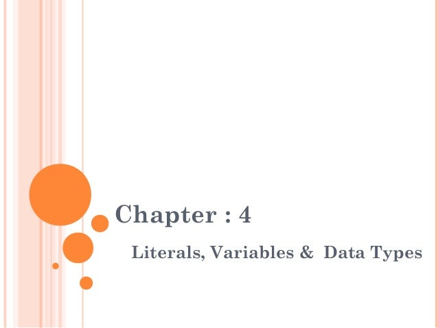 Chapter : 4Literals, Variables & Data Types