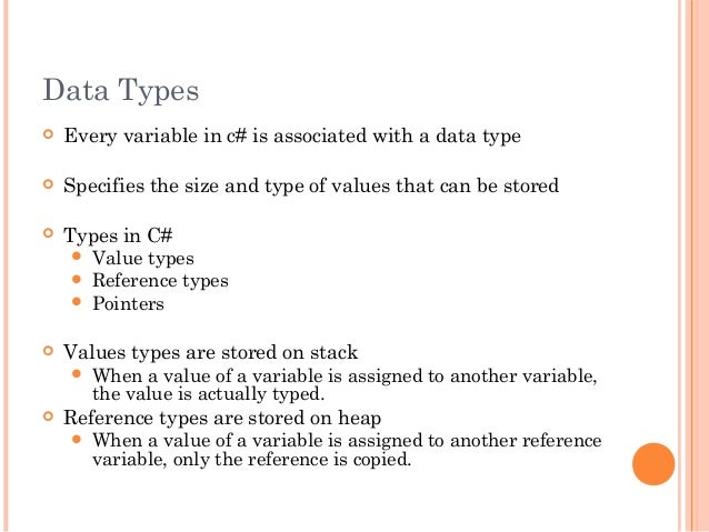 Data Types Every variable in c# is associated with a data type Specifies the size and type of values that can be stored...