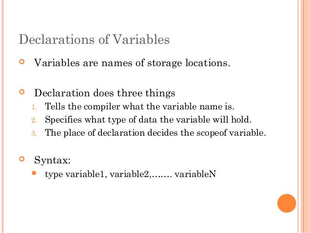 Declarations of Variables Variables are names of storage locations. Declaration does three things1. Tells the compiler w...