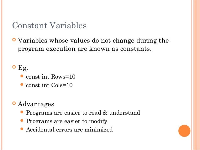 Constant Variables Variables whose values do not change during theprogram execution are known as constants. Eg. const i...