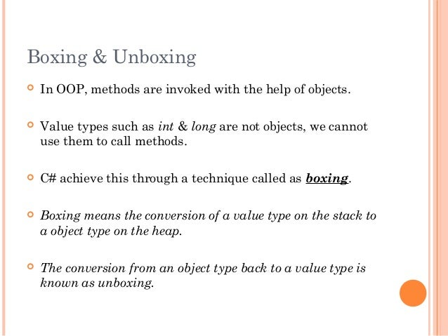 Boxing & Unboxing In OOP, methods are invoked with the help of objects. Value types such as int & long are not objects, ...