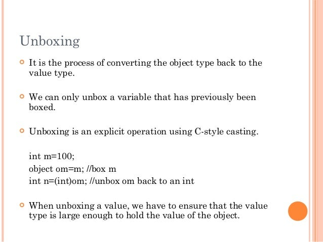 Unboxing It is the process of converting the object type back to thevalue type. We can only unbox a variable that has pr...