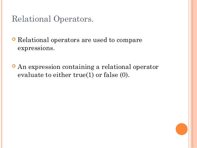 Relational Operators. Relational operators are used to compareexpressions. An expression containing a relational operato...