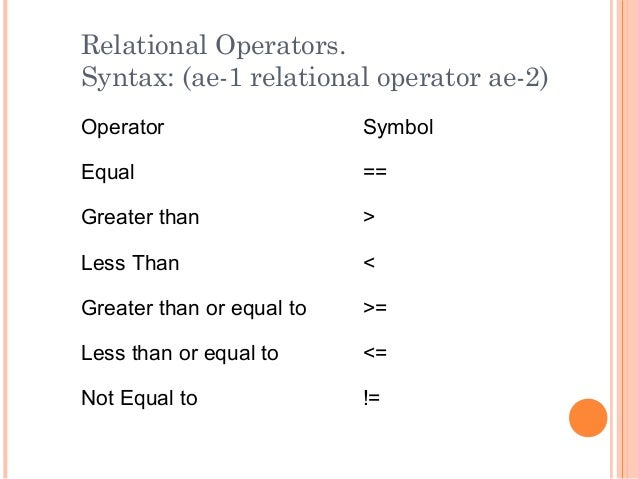Relational Operators.Syntax: (ae-1 relational operator ae-2)Operator SymbolEqual ==Greater than >Less Than <Greater than o...