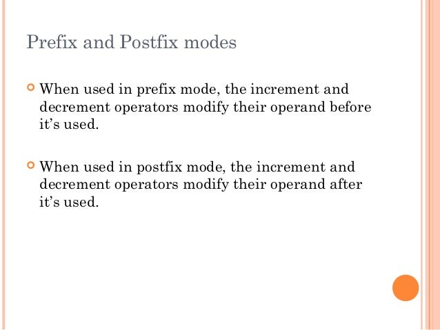 Prefix and Postfix modes When used in prefix mode, the increment anddecrement operators modify their operand beforeit's u...