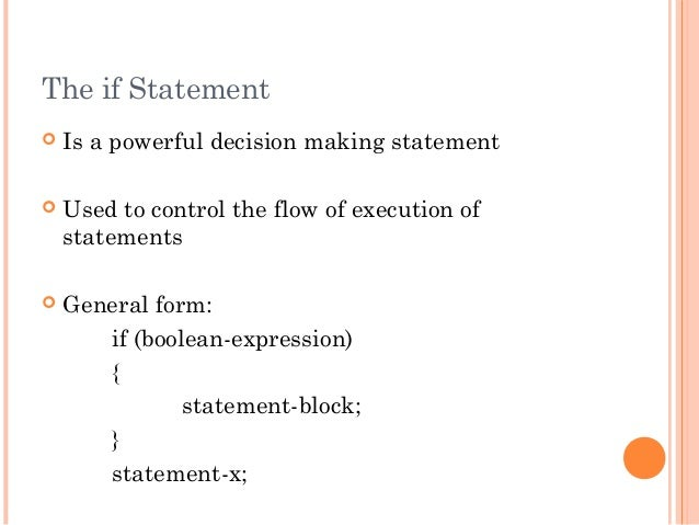 The if Statement Is a powerful decision making statement Used to control the flow of execution ofstatements General for...