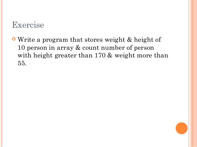 Exercise Write a program that stores weight & height of10 person in array & count number of personwith height greater tha...