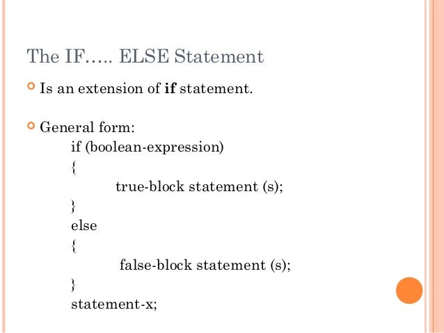 The IF….. ELSE Statement Is an extension of if statement. General form:if (boolean-expression){true-block statement (s);...