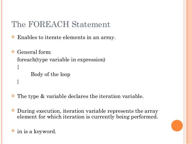 The FOREACH Statement Enables to iterate elements in an array. General form:foreach(type variable in expression){Body of...