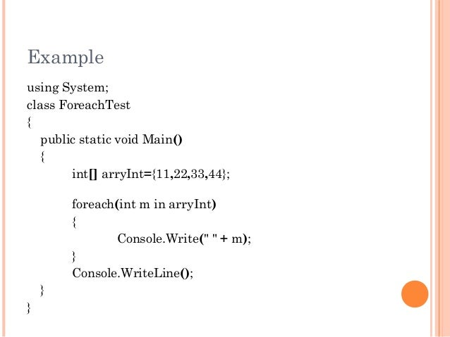 Exampleusing System;class ForeachTest{public static void Main(){int[] arryInt={11,22,33,44};foreach(int m in arryInt){Cons...