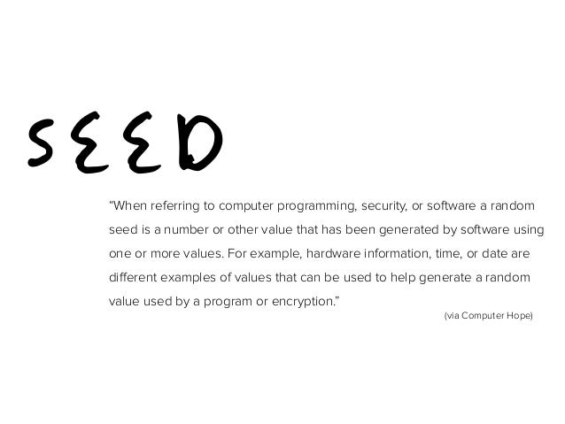 """SEED """"When referring to computer programming, security, or software a random  seed is a number or other value that has bee..."""