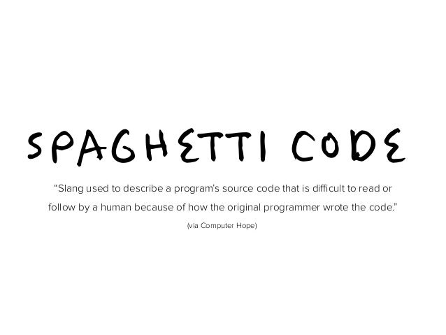 """SPAGHETTI CODE  """"Slang used to describe a program's source code that is difficult to read or  follow by a human because of..."""