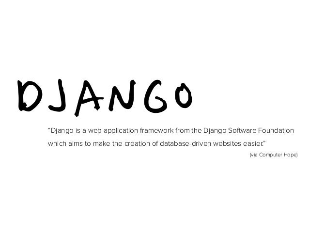 """DJANGO """"Django is a web application framework from the Django Software Foundation  which aims to make the creation of data..."""