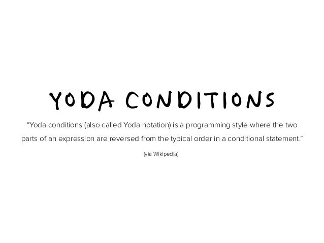 """YODA CONDITIONS  """"Yoda conditions (also called Yoda notation) is a programming style where the two  parts of an expression..."""