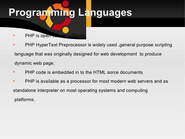 Programming Languages <ul><li>PHP is open source software. </li></ul><ul><li>PHP HyperText Preprocessor is widely used ,ge...