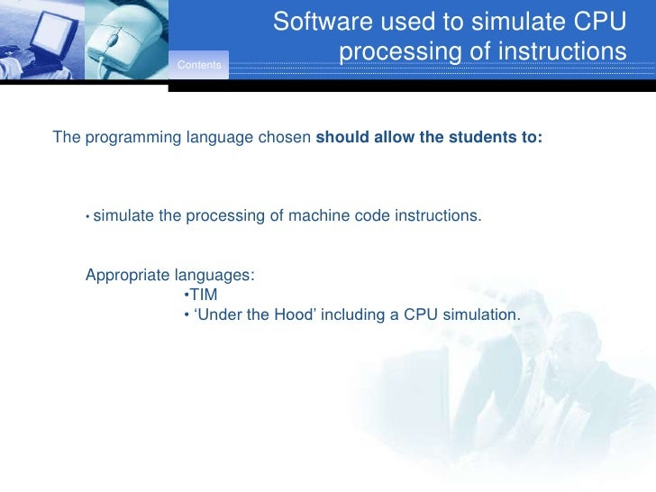 Software used to simulate CPU                    Contents                                      processing of instructions ...