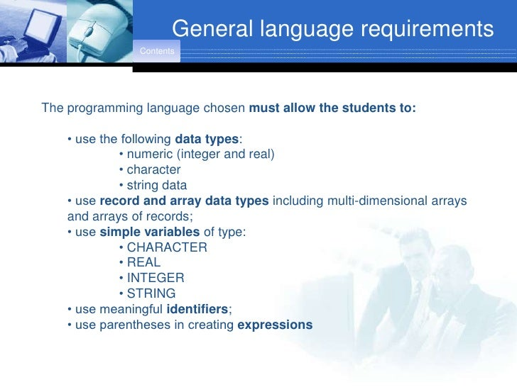 General language requirements                 Contents     The programming language chosen must allow the students to:    ...