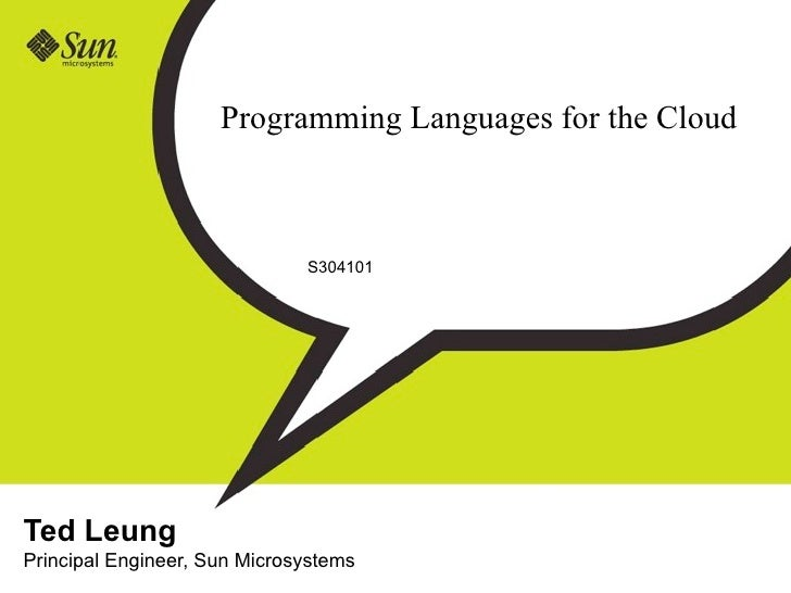 Programming Languages for the Cloud                                  S304101     Ted Leung Principal Engineer, Sun Microsy...