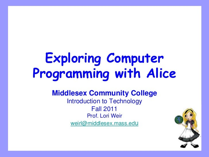 Exploring ComputerProgramming with Alice  Middlesex Community College     Introduction to Technology              Fall 201...