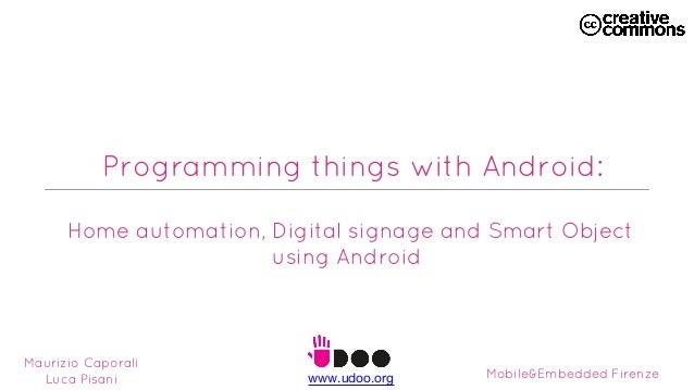 Programming things with Android: Home automation, Digital signage and Smart Object using Android  Maurizio Caporali Luca P...
