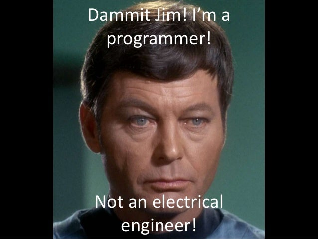 Dammit Jim! I'm a programmer!  Not an electrical engineer!