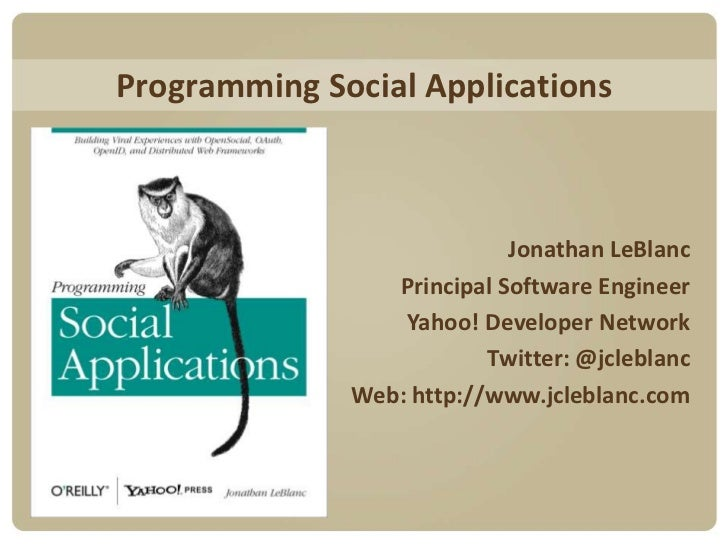Programming Social Applications<br />Jonathan LeBlanc<br />Principal Software Engineer<br />Yahoo! Developer Network<br />...