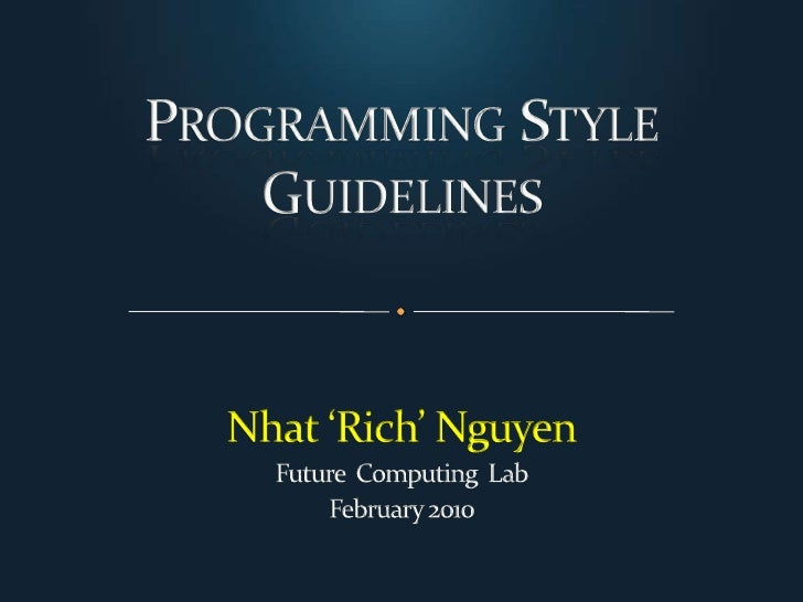 Programming Style Guidelines<br />Nhat 'Rich' Nguyen<br />Future  Computing  Lab<br />February 2010<br />