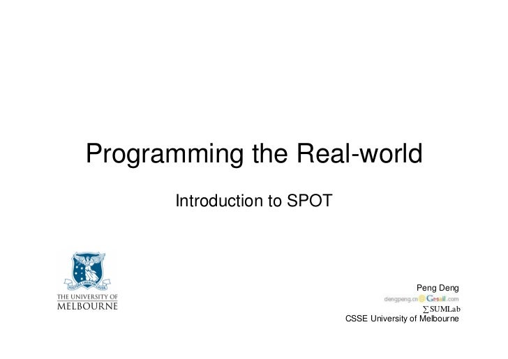 Programming the Real-world       Introduction to SPOT                                                   Peng Deng         ...