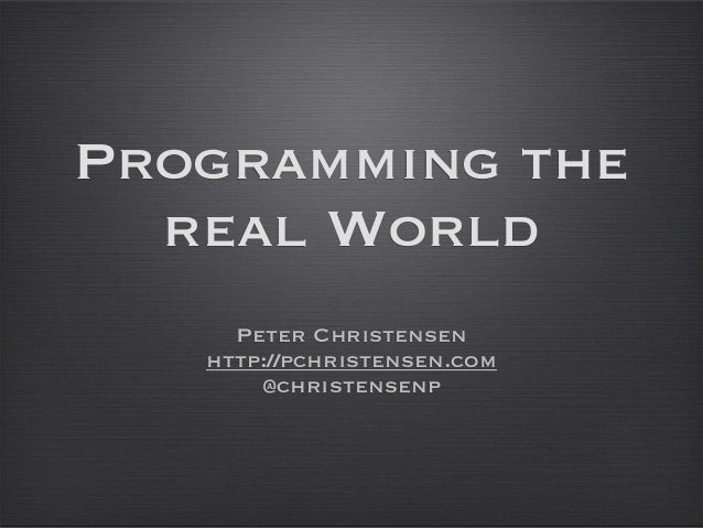 Programming the real World Peter Christensen http://pchristensen.com @christensenp
