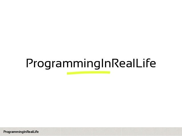ProgrammingInRealLife  ProgrammingInRealLife
