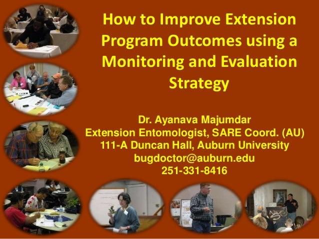 How to Improve Extension Program Outcomes using a Monitoring and Evaluation Strategy Dr. Ayanava Majumdar Extension Entomo...