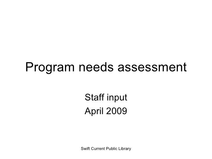 Program needs assessment Staff input April 2009 Swift Current Public Library