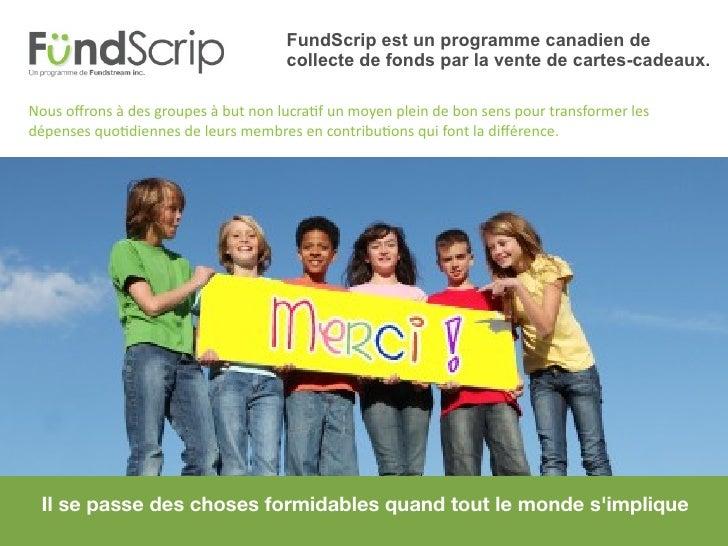 FundScrip est un programme canadien de                                      collecte de fonds par la vente de cartes-cadea...