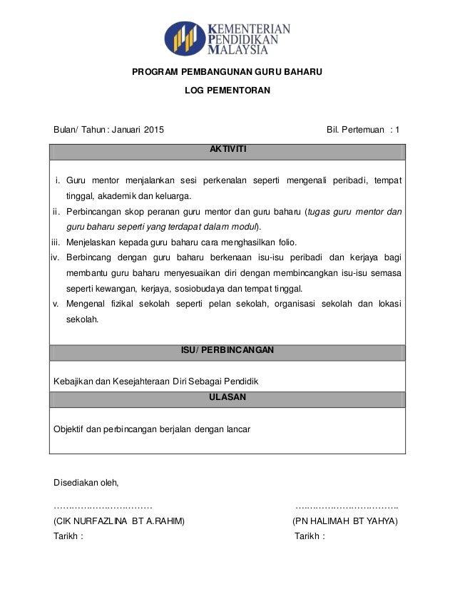 PROGRAM PEMBANGUNAN GURU BAHARU LOG PEMENTORAN Bulan/ Tahun : Januari 2015 Bil. Pertemuan : 1 AKTIVITI i. Guru mentor menj...