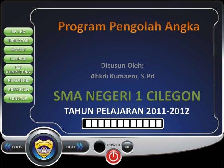 Disusun Oleh:      Ahkdi Kumaeni, S.PdSMA NEGERI 1 CILEGON TAHUN PELAJARAN 2011-2012